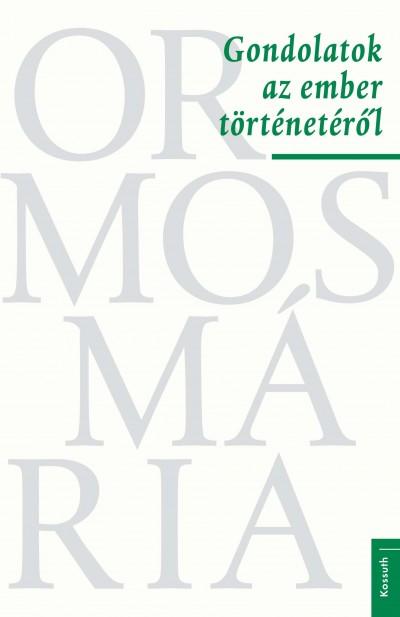 Ormos Mária - Gondolatok az ember történetéről