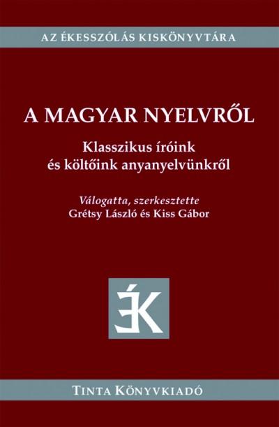 Grétsy László  (Szerk.) - Kiss Gábor  (Szerk.) - A magyar nyelvről