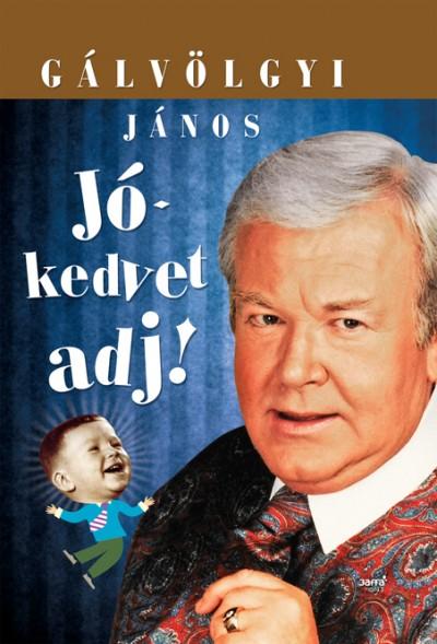 Gálvölgyi János - Jókedvet adj!