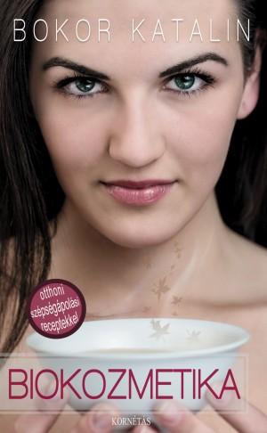 Bokor Katalin - Biokozmetika · Biokozmetika - Otthoni szépségápolás  receptekkel f1b873afb9