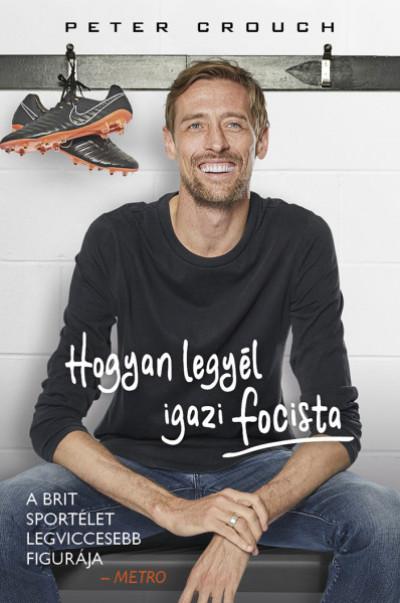 Peter Crouch - Tom Fordyce - Hogyan legyél igazi focista