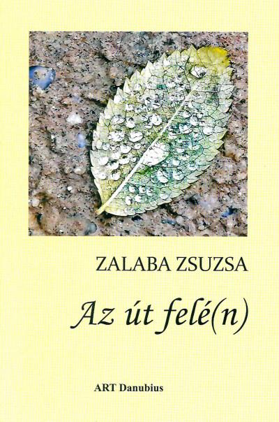 Zalaba Zsuzsa - Az út felé(n)