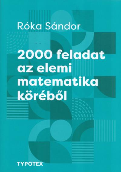 Róka Sándor - 2000 feladat az elemi matematika köréből