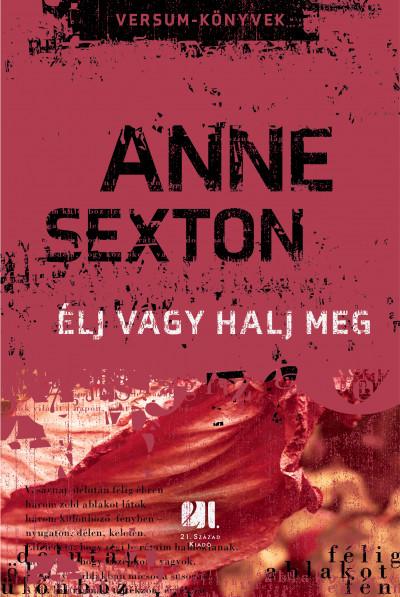 Anne Sexton - Élj vagy halj meg