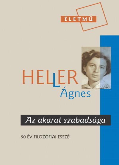 Heller Ágnes - Az akarat szabadsága