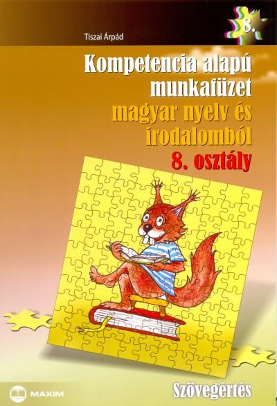 Tiszai Árpád - Kompetencia alapú munkafüzet magyar nyelv és irodalomból 8. osztály