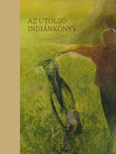 Gyukics Gábor  (Szerk.) - Jász Attila  (Szerk.) - Wirth Imre  (Szerk.) - Az utolsó indiánkönyv
