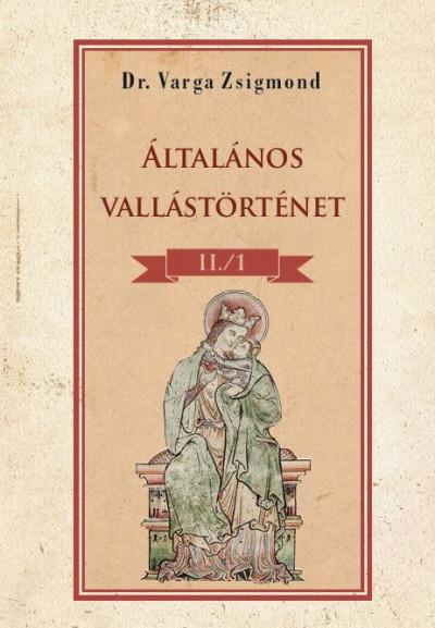 Dr. Varga Zsigmond - Általános vallástörténet II/1. kötet