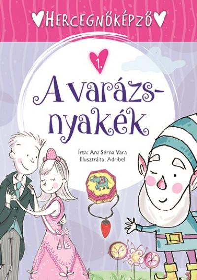 Ana Serna Vara - Hercegnőképző 1. - A varázsnyakék
