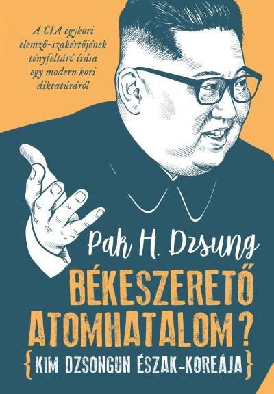 Pak H. Dzsung - Békeszerető atomhatalom?