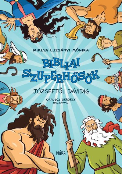 Miklya Luzsányi Mónika - Bibliai szuperhősök - Józseftől Dávidig