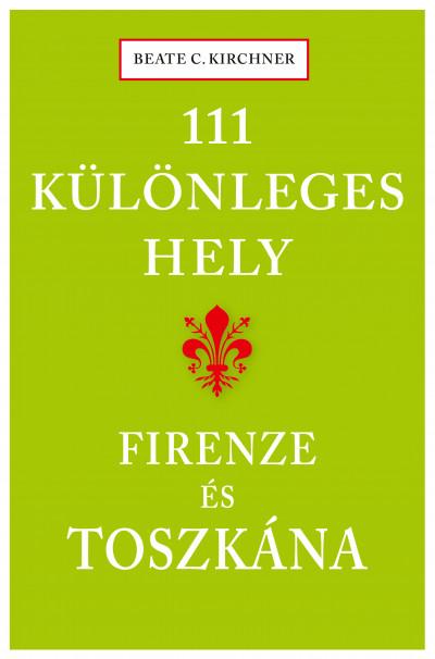 - 111 különleges hely - Firenze és Toszkána
