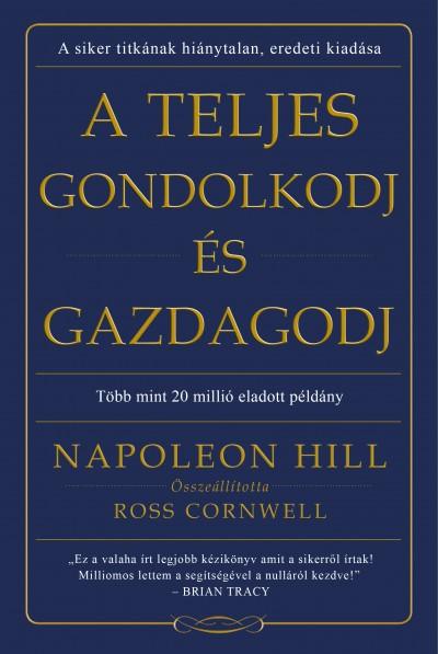 Napoleon Hill - Ross Cornwell  (Összeáll.) - A teljes gondolkodj és gazdagodj
