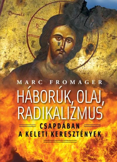 Marc Fromager - Háborúk, olaj, radikalizmus
