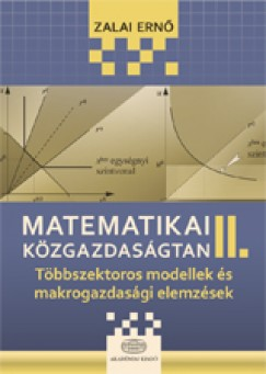 ZALAI ERNŐ - MATEMATIKAI KÖZGAZDASÁGTAN II. - TÖBBSZEKTOROS MODELLEK ÉS MAKROGAZDASÁGI ELEMZÉ