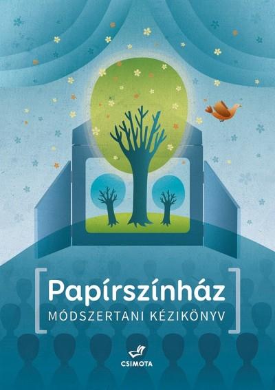 Csányi Dóra  (Szerk.) - Simon Krisztina  (Szerk.) - Tsík Sándor  (Szerk.) - Papírszínház - Módszertani kézikönyv