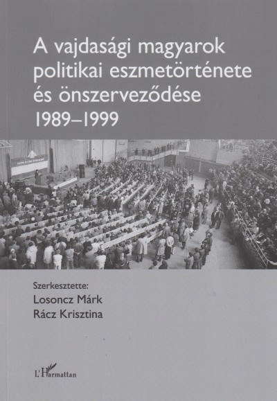 Losoncz Márk  (Szerk.) - Rácz Krisztina  (Szerk.) - A vajdasági magyarok politikai eszmetörténete és önszerveződése (1989-1999)