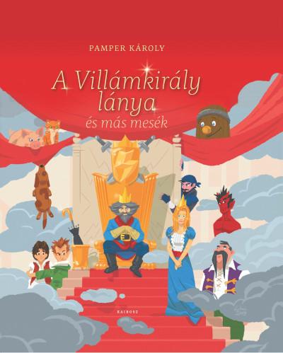 Pamper Károly - A Villámkirály lánya és más mesék