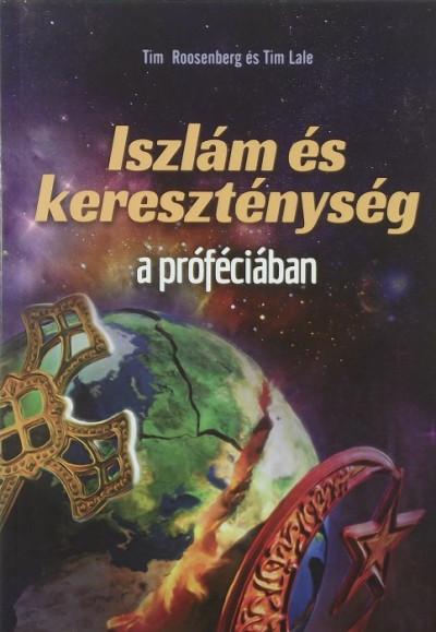 Tim Lale - Tim Roosenberg - Iszlám és kereszténység a próféciában