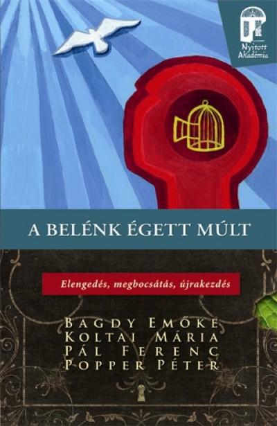Bagdy Emőke - Koltai Mária - Pál Ferenc - Popper Péter - A belénk égett múlt