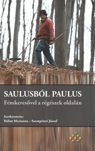 Bálint Marianna  (Szerk.) - Szentpéteri József  (Szerk.) - Saulusból Paulus