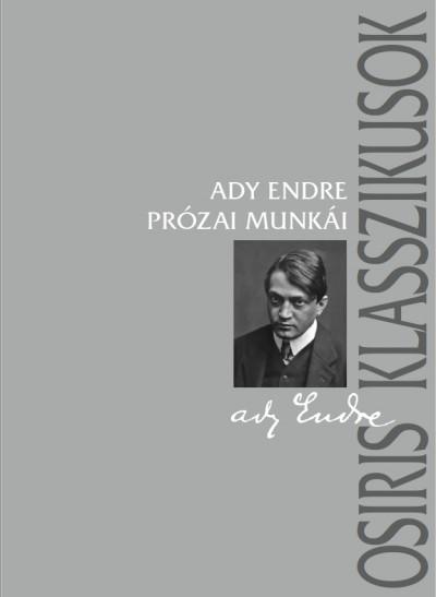 Gyurgyák János  (Szerk.) - Ady Endre prózai munkái