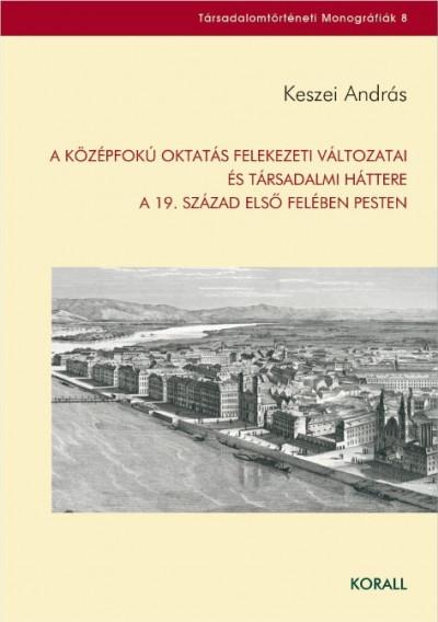 Keszei András - A középfokú oktatás felekezeti változatai és társadalmi háttere a 19. század első felében Pesten