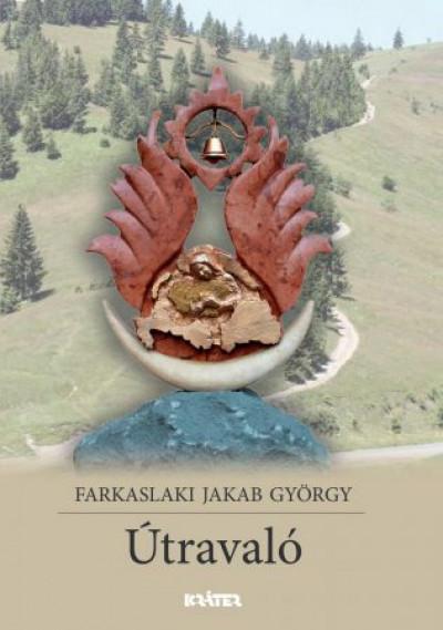 Farkaslaki Jakab György - Útravaló