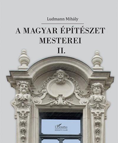 Ludmann Mihály - A magyar építészet mesterei II.