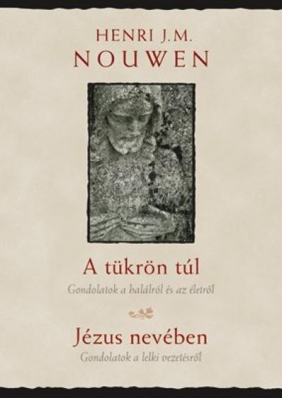Henri J. M. Nouwen - A tükrön túl - Jézus nevében