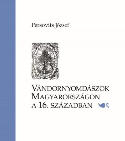 Persovits József - Vándornyomdászok Magyarországon a 16. században