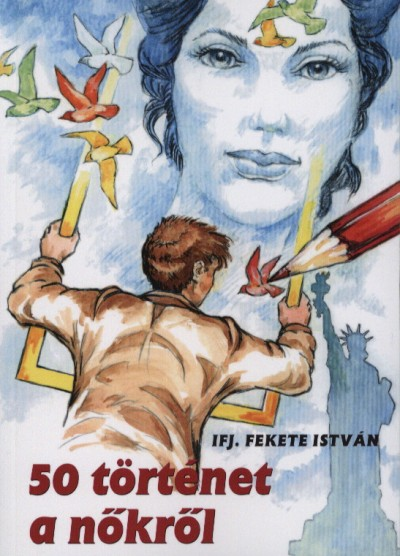 Ifj. Fekete István - 50 történet a nőkről