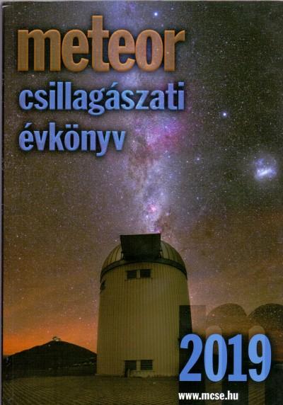 Benkő József  (Szerk.) - Mizser Attila  (Szerk.) - Meteor - Csillagászati Évkönyv 2019