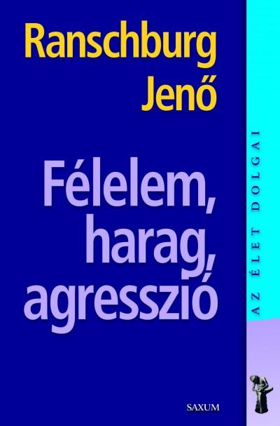 Ranschburg Jen� - F�lelem, harag, agresszi�