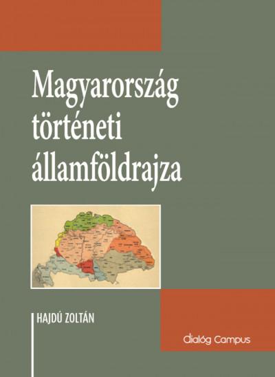 Hajdú Zoltán - Magyarország történeti államföldrajza