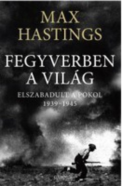 FEGYVERBEN A VILÁG - ELSZABADULT A POKOL 1939-1945