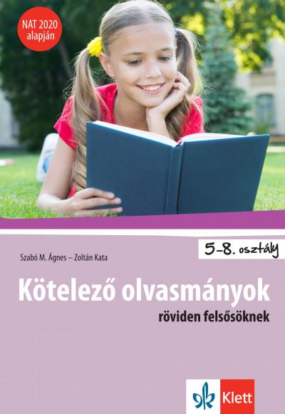 Szabó M. Ágnes - Zoltán Kata - Kötelező olvasmányok röviden felsősöknek - 5-8. osztály