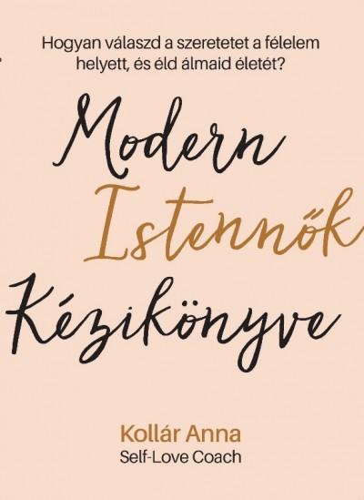 Kollár Anna - Modern Istennők Kézikönyve
