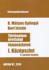 B. M�tyus Gy�ngyi - Bori Istv�n - T�rt�nelem �retts�gi t�mav�zlatok I. K�z�pszint