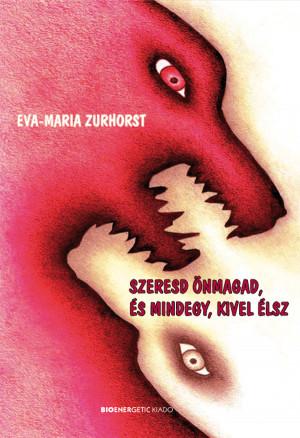Eva-Maria Zurhorst - Szeresd �nmagad, �s mindegy, kivel �lsz