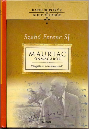 G�tas Judit (Szerk.) - Szab� Ferenc Sj (Szerk.) - Mauriac �nmag�r�l