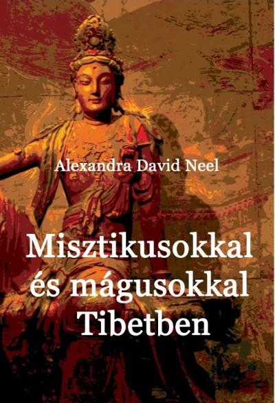 Alexandra David-Neel - Misztikusokkal és mágusokkal Tibetben