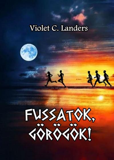 Violet C. Landers - Fussatok, görögök!