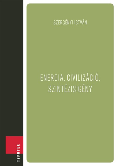 Szergényi István - Energia, civilizáció, szintézisigény