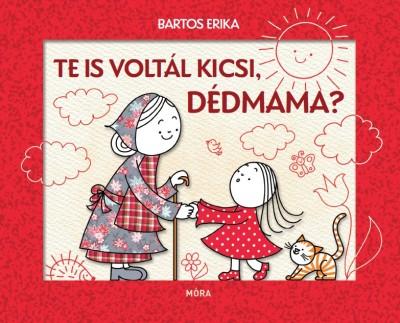 Bartos Erika - Te is voltál kicsi, dédmama?