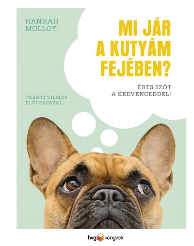 Hannah Molloy - Mi jár a kutyám fejében?