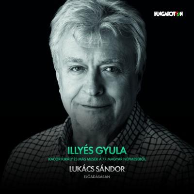 Illyés Gyula - Lukács Sándor - Kacor király és más mesék a 77 magyar népmeséből - Hangoskönyv