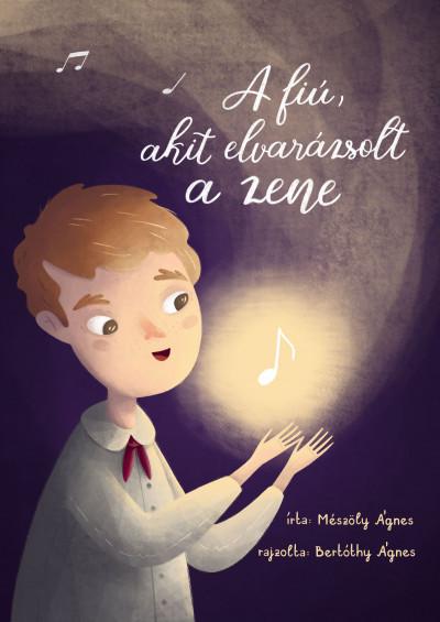 Mészöly Ágnes - A fiú, akit elvarázsolt a zene