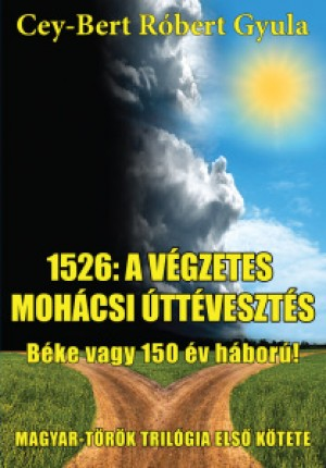 Dr. Cey-Bert R�bert Gyula - 1526: a v�gzetes moh�csi �tt�veszt�s