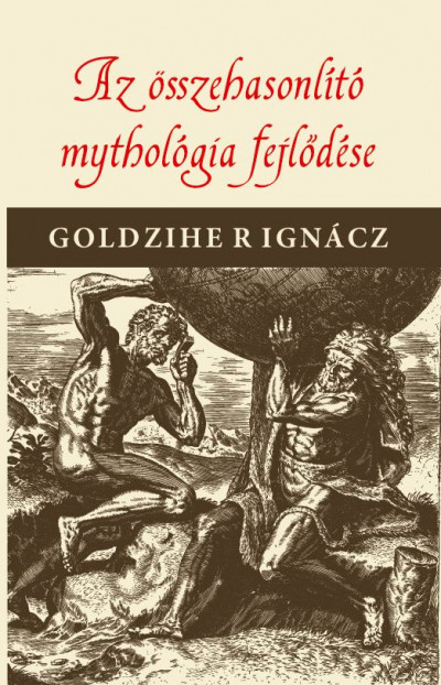 Goldziher Ignác - Az összehasonlító mythologia fejlődése